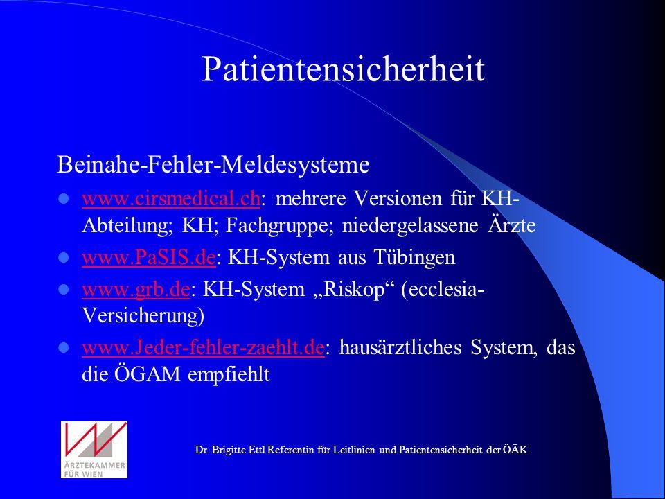Dr. Brigitte Ettl Referentin für Leitlinien und Patientensicherheit der ÖÄK Beinahe-Fehler-Meldesysteme www.cirsmedical.ch: mehrere Versionen für KH-