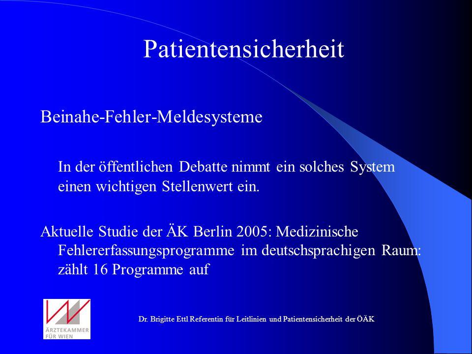 Dr. Brigitte Ettl Referentin für Leitlinien und Patientensicherheit der ÖÄK Beinahe-Fehler-Meldesysteme In der öffentlichen Debatte nimmt ein solches