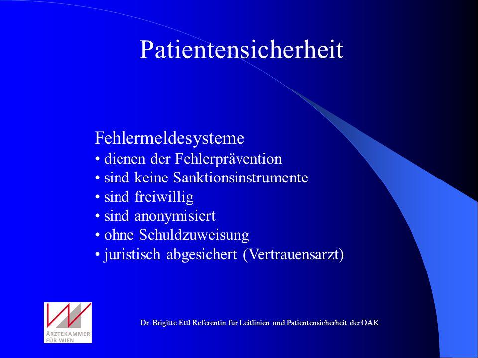 Dr. Brigitte Ettl Referentin für Leitlinien und Patientensicherheit der ÖÄK Patientensicherheit Fehlermeldesysteme dienen der Fehlerprävention sind ke