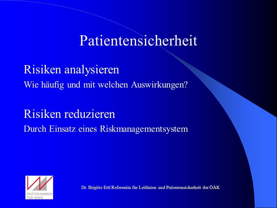 Dr. Brigitte Ettl Referentin für Leitlinien und Patientensicherheit der ÖÄK Risiken analysieren Wie häufig und mit welchen Auswirkungen? Risiken reduz