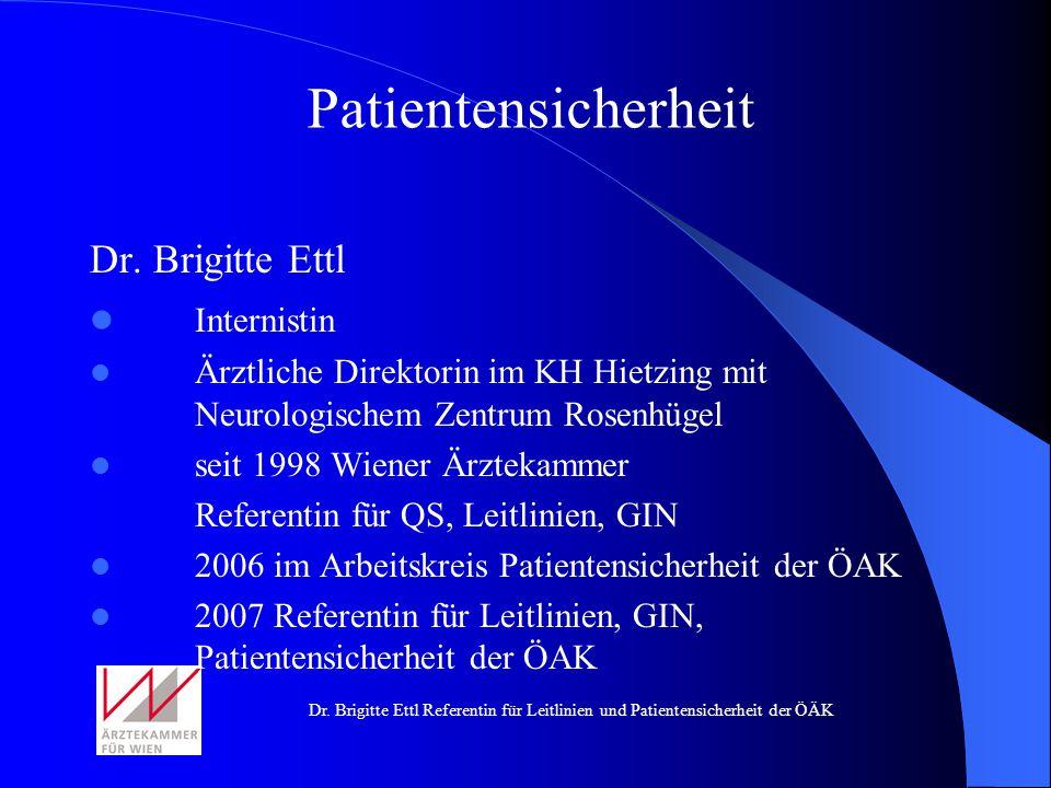 Dr. Brigitte Ettl Referentin für Leitlinien und Patientensicherheit der ÖÄK Dr. Brigitte Ettl Internistin Ärztliche Direktorin im KH Hietzing mit Neur