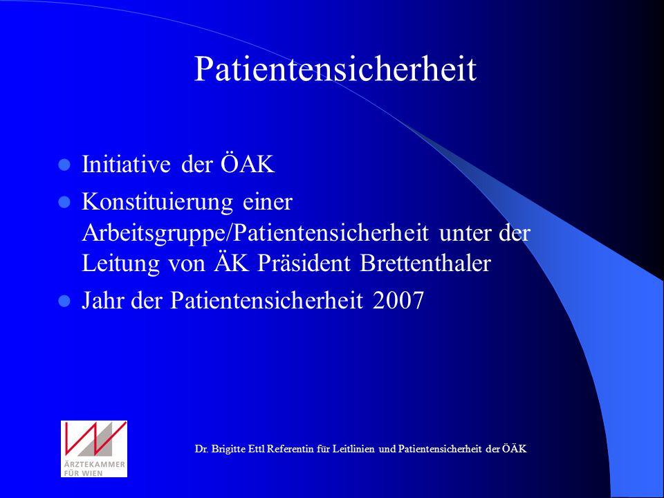 Dr. Brigitte Ettl Referentin für Leitlinien und Patientensicherheit der ÖÄK Patientensicherheit Initiative der ÖAK Konstituierung einer Arbeitsgruppe/