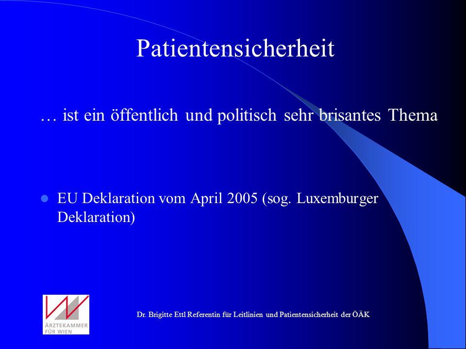 Dr. Brigitte Ettl Referentin für Leitlinien und Patientensicherheit der ÖÄK … ist ein öffentlich und politisch sehr brisantes Thema EU Deklaration vom