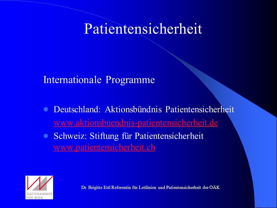 Dr. Brigitte Ettl Referentin für Leitlinien und Patientensicherheit der ÖÄK Internationale Programme Deutschland: Aktionsbündnis Patientensicherheit w