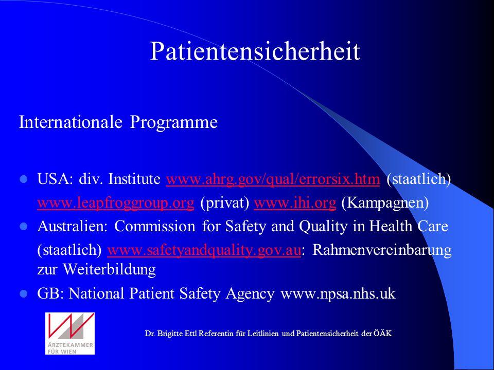 Dr. Brigitte Ettl Referentin für Leitlinien und Patientensicherheit der ÖÄK Internationale Programme USA: div. Institute www.ahrg.gov/qual/errorsix.ht