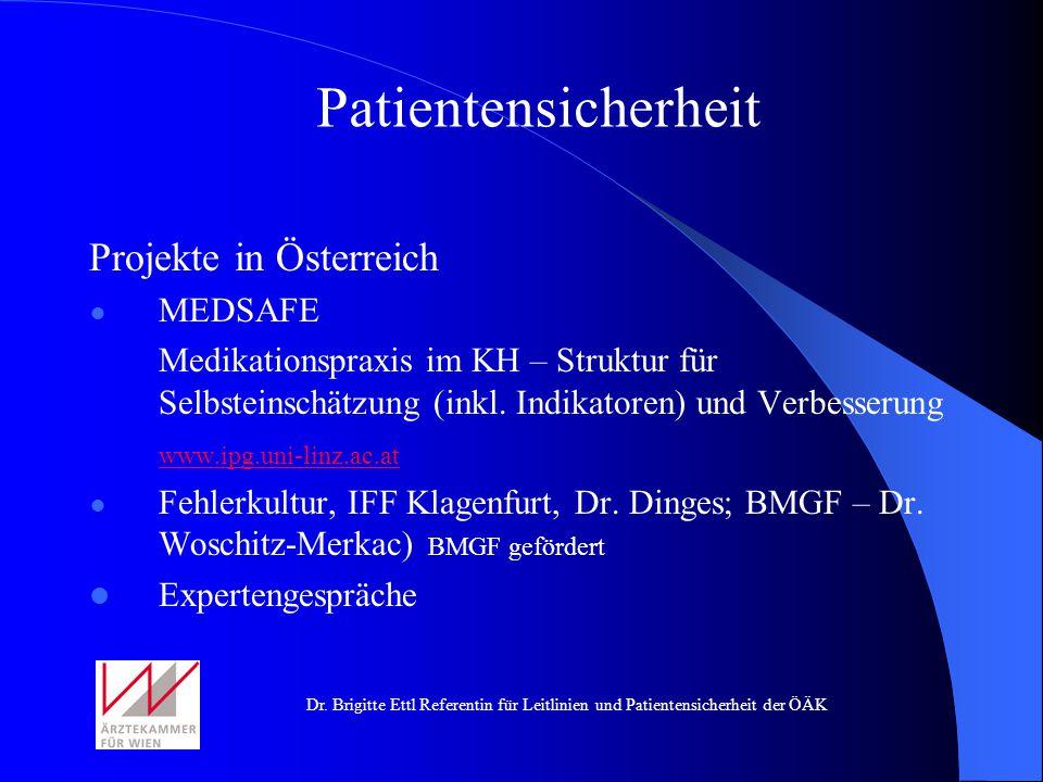Dr. Brigitte Ettl Referentin für Leitlinien und Patientensicherheit der ÖÄK Projekte in Österreich MEDSAFE Medikationspraxis im KH – Struktur für Selb