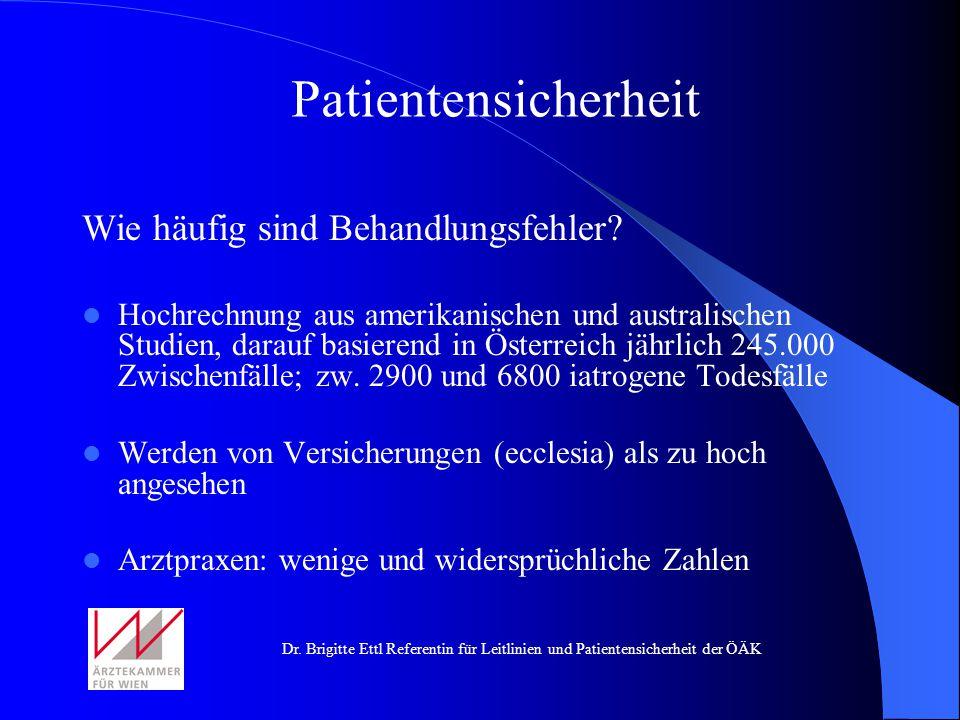 Dr. Brigitte Ettl Referentin für Leitlinien und Patientensicherheit der ÖÄK Wie häufig sind Behandlungsfehler? Hochrechnung aus amerikanischen und aus