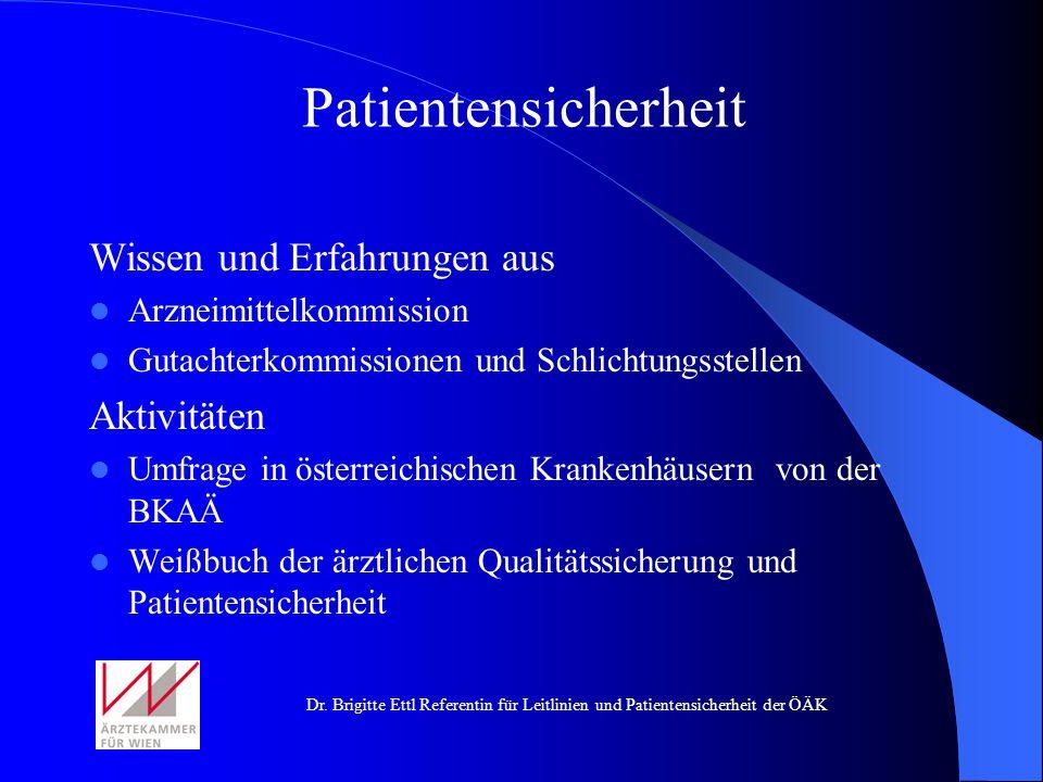 Dr. Brigitte Ettl Referentin für Leitlinien und Patientensicherheit der ÖÄK Wissen und Erfahrungen aus Arzneimittelkommission Gutachterkommissionen un