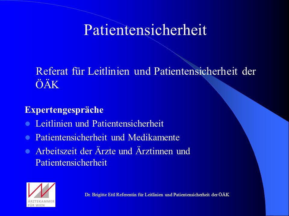 Dr. Brigitte Ettl Referentin für Leitlinien und Patientensicherheit der ÖÄK Referat für Leitlinien und Patientensicherheit der ÖÄK Expertengespräche L