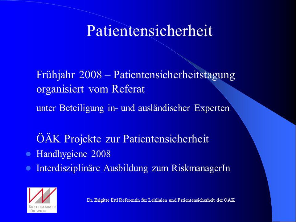 Dr. Brigitte Ettl Referentin für Leitlinien und Patientensicherheit der ÖÄK Frühjahr 2008 – Patientensicherheitstagung organisiert vom Referat unter B