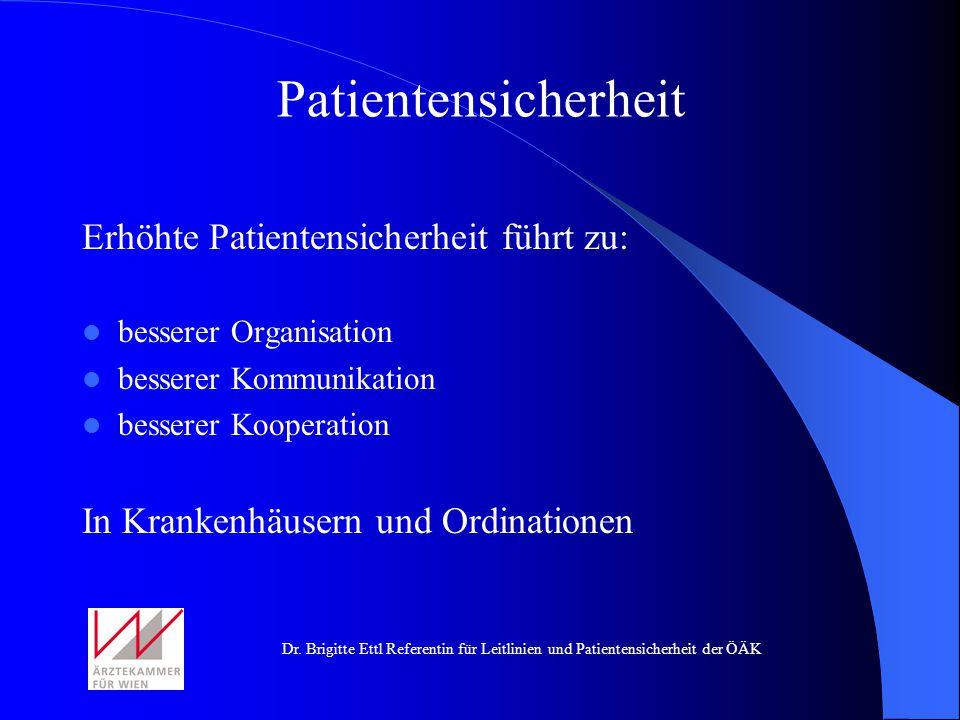 Dr. Brigitte Ettl Referentin für Leitlinien und Patientensicherheit der ÖÄK Erhöhte Patientensicherheit führt zu: besserer Organisation besserer Kommu