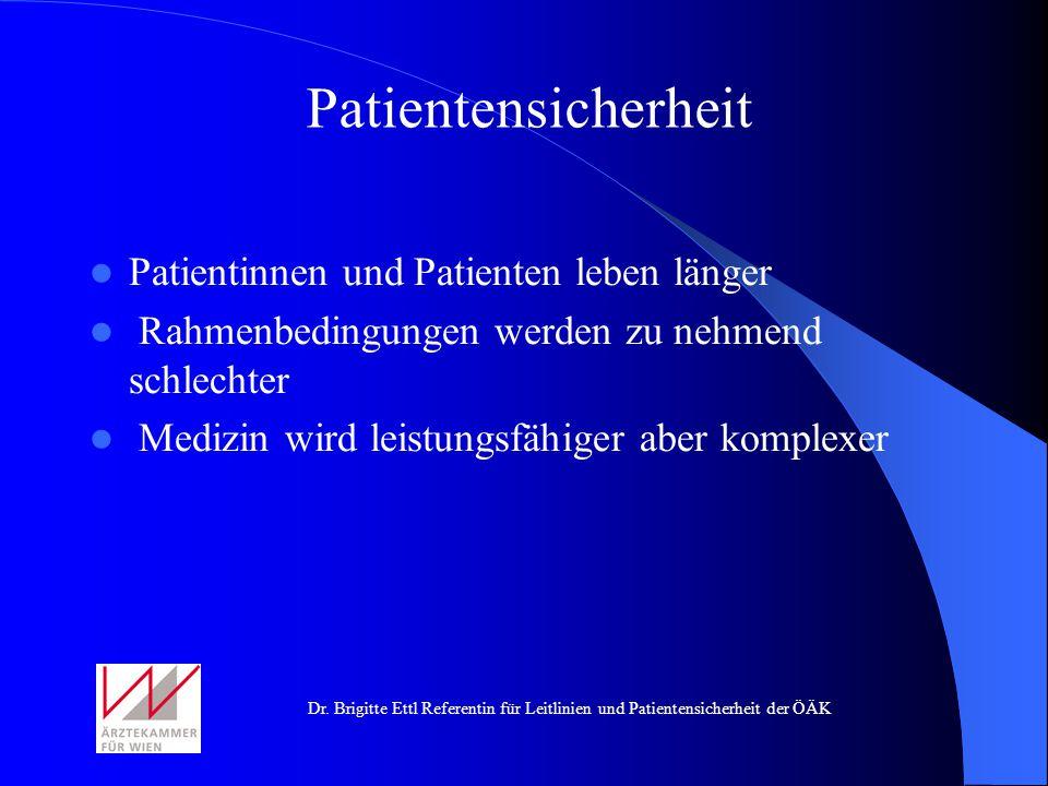 Dr. Brigitte Ettl Referentin für Leitlinien und Patientensicherheit der ÖÄK Patientensicherheit Patientinnen und Patienten leben länger Rahmenbedingun