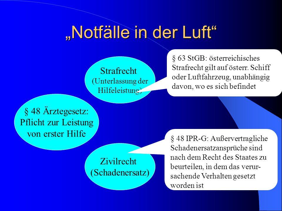 Notfälle in der Luft § 48 Ärztegesetz: Pflicht zur Leistung von erster Hilfe Strafrecht (Unterlassung der Hilfeleistung) § 63 StGB: österreichisches Strafrecht gilt auf österr.