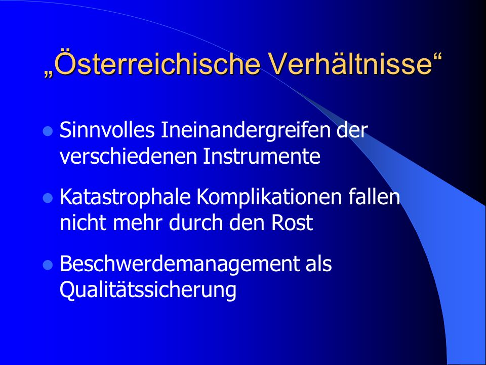 Sinnvolles Ineinandergreifen der verschiedenen Instrumente Katastrophale Komplikationen fallen nicht mehr durch den Rost Beschwerdemanagement als Qualitätssicherung