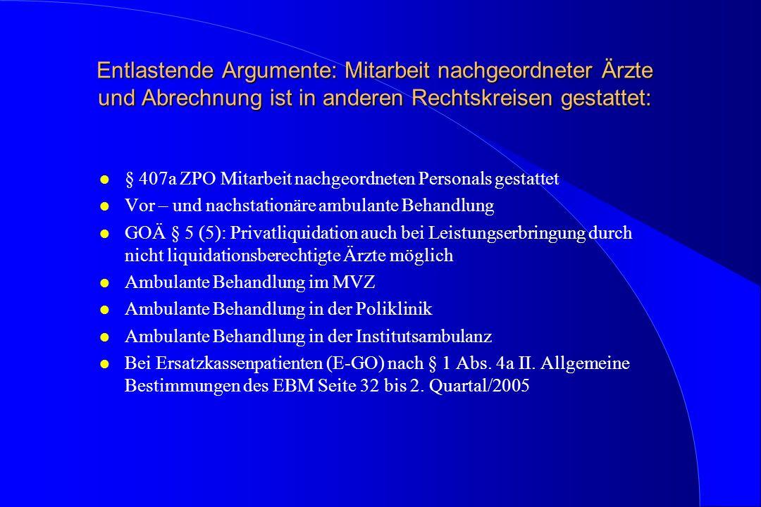 Entlastende Argumente: Mitarbeit nachgeordneter Ärzte und Abrechnung ist in anderen Rechtskreisen gestattet: l § 407a ZPO Mitarbeit nachgeordneten Per