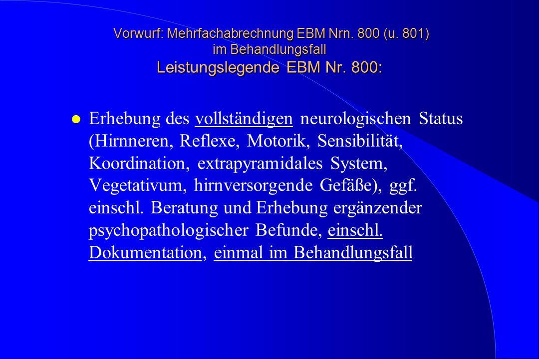 Vorwurf: Mehrfachabrechnung EBM Nrn. 800 (u. 801) im Behandlungsfall Leistungslegende EBM Nr. 800: Vorwurf: Mehrfachabrechnung EBM Nrn. 800 (u. 801) i