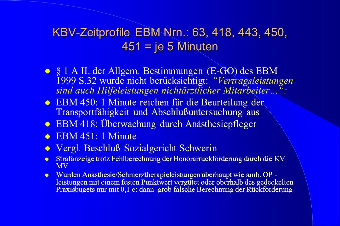 KBV-Zeitprofile EBM Nrn.: 63, 418, 443, 450, 451 = je 5 Minuten l § 1 A II. der Allgem. Bestimmungen (E-GO) des EBM 1999 S.32 wurde nicht berücksichti