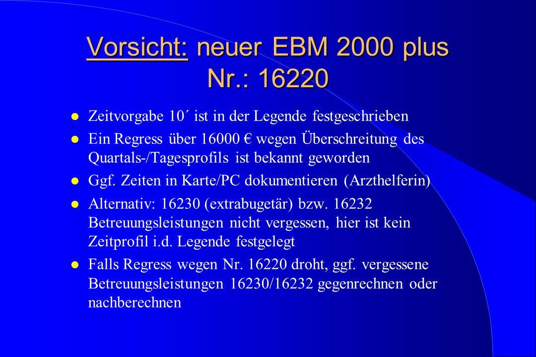 Vorsicht: neuer EBM 2000 plus Nr.: 16220 l Zeitvorgabe 10´ ist in der Legende festgeschrieben l Ein Regress über 16000 wegen Überschreitung des Quarta