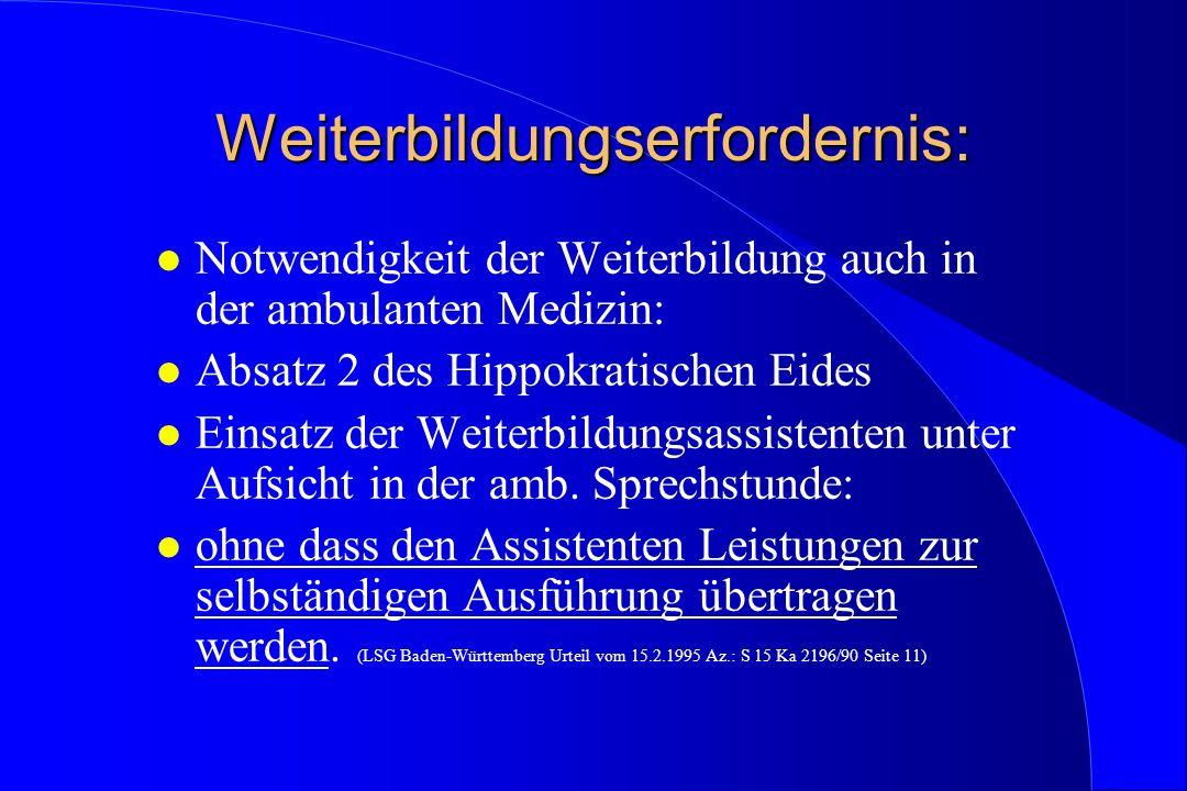 Weiterbildungserfordernis: l Notwendigkeit der Weiterbildung auch in der ambulanten Medizin: l Absatz 2 des Hippokratischen Eides l Einsatz der Weiter