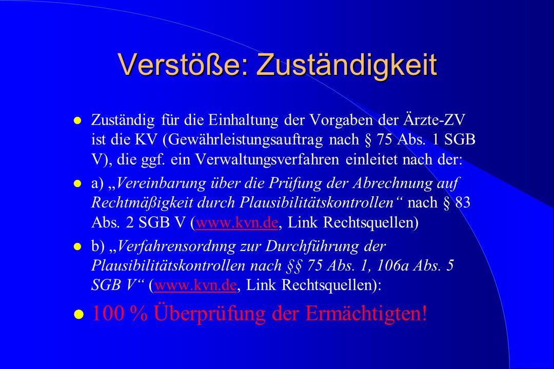 Verstöße: Zuständigkeit l Zuständig für die Einhaltung der Vorgaben der Ärzte-ZV ist die KV (Gewährleistungsauftrag nach § 75 Abs. 1 SGB V), die ggf.