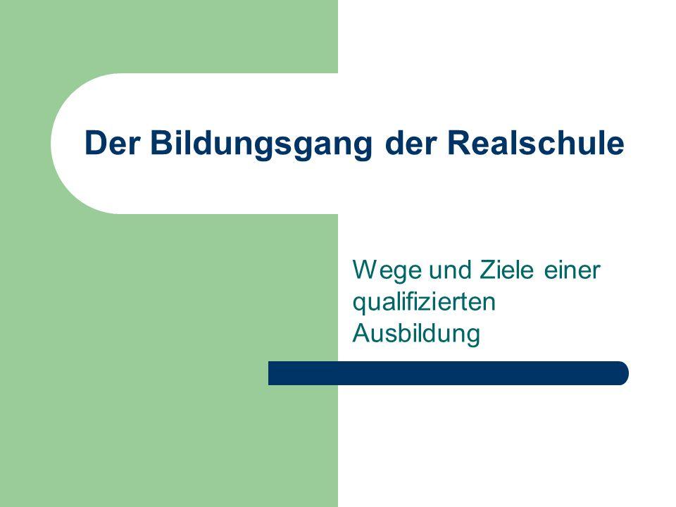 Der Bildungsgang der Realschule Wege und Ziele einer qualifizierten Ausbildung