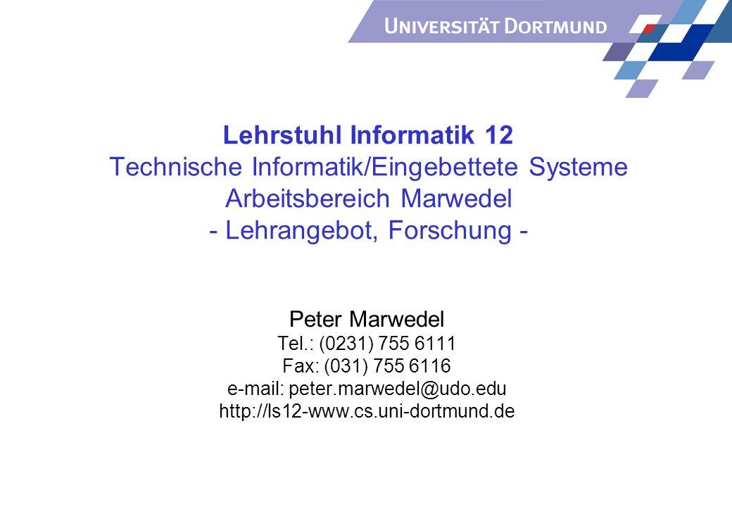 Lehrstuhl Informatik 12 Technische Informatik/Eingebettete Systeme Arbeitsbereich Marwedel - Lehrangebot, Forschung - Peter Marwedel Tel.: (0231) 755 6111 Fax: (031) 755 6116 e-mail: peter.marwedel@udo.edu http://ls12-www.cs.uni-dortmund.de