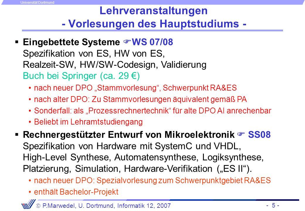 - 5 - P.Marwedel, U. Dortmund, Informatik 12, 2007 Universität Dortmund Lehrveranstaltungen - Vorlesungen des Hauptstudiums - Eingebettete Systeme WS