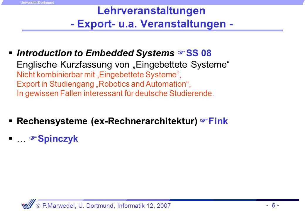 - 6 - P.Marwedel, U. Dortmund, Informatik 12, 2007 Universität Dortmund Lehrveranstaltungen - Export- u.a. Veranstaltungen - Introduction to Embedded