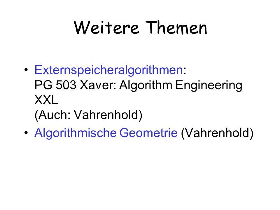 Externspeicheralgorithmen: PG 503 Xaver: Algorithm Engineering XXL (Auch: Vahrenhold) Algorithmische Geometrie (Vahrenhold) Weitere Themen