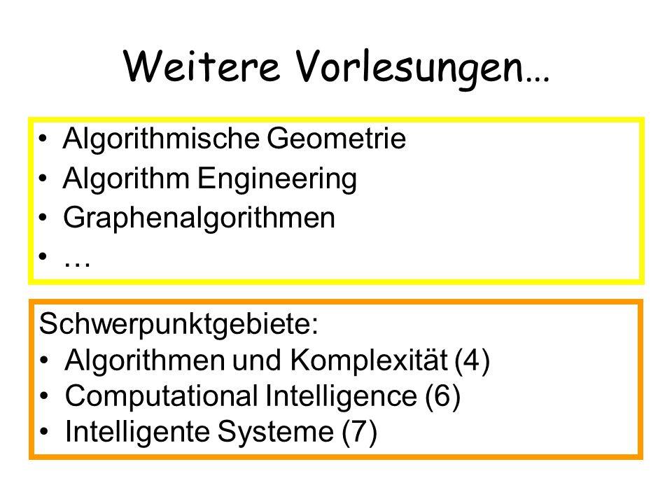 Weitere Vorlesungen… Algorithmische Geometrie Algorithm Engineering Graphenalgorithmen … Schwerpunktgebiete: Algorithmen und Komplexität (4) Computati