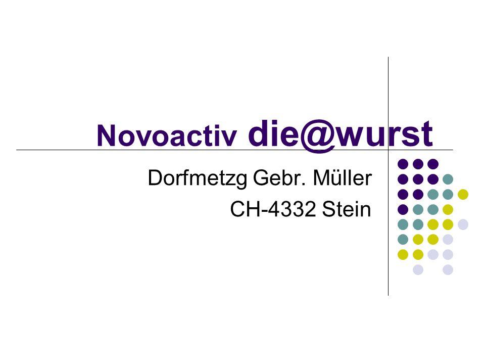 Novoactiv die@wurst Dorfmetzg Gebr. Müller CH-4332 Stein