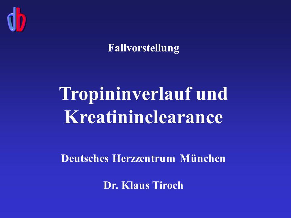 Fallvorstellung Tropininverlauf und Kreatininclearance Deutsches Herzzentrum München Dr.