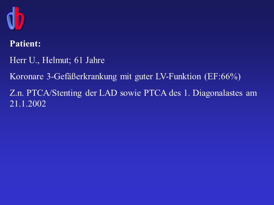Patient: Herr U., Helmut; 61 Jahre Koronare 3-Gefäßerkrankung mit guter LV-Funktion (EF:66%) Z.n.
