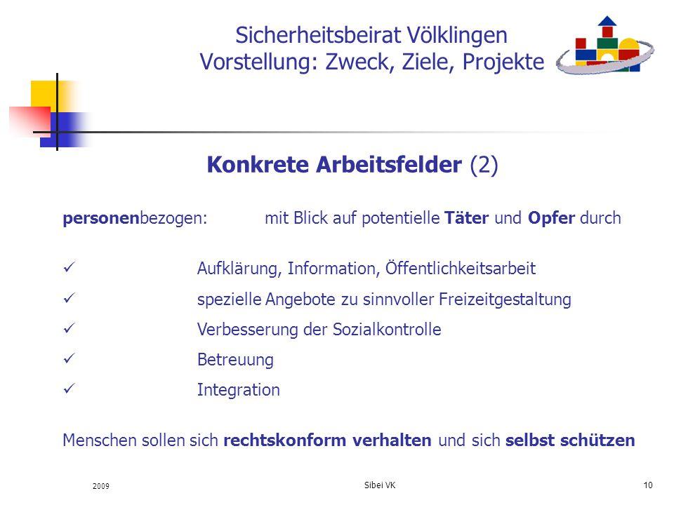 2009 Sibei VK 10 Sicherheitsbeirat Völklingen Vorstellung: Zweck, Ziele, Projekte Konkrete Arbeitsfelder (2) personenbezogen:mit Blick auf potentielle