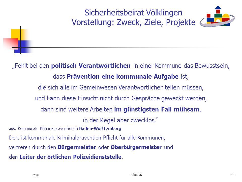 2009 Sibei VK 18 Sicherheitsbeirat Völklingen Vorstellung: Zweck, Ziele, Projekte Fehlt bei den politisch Verantwortlichen in einer Kommune das Bewuss