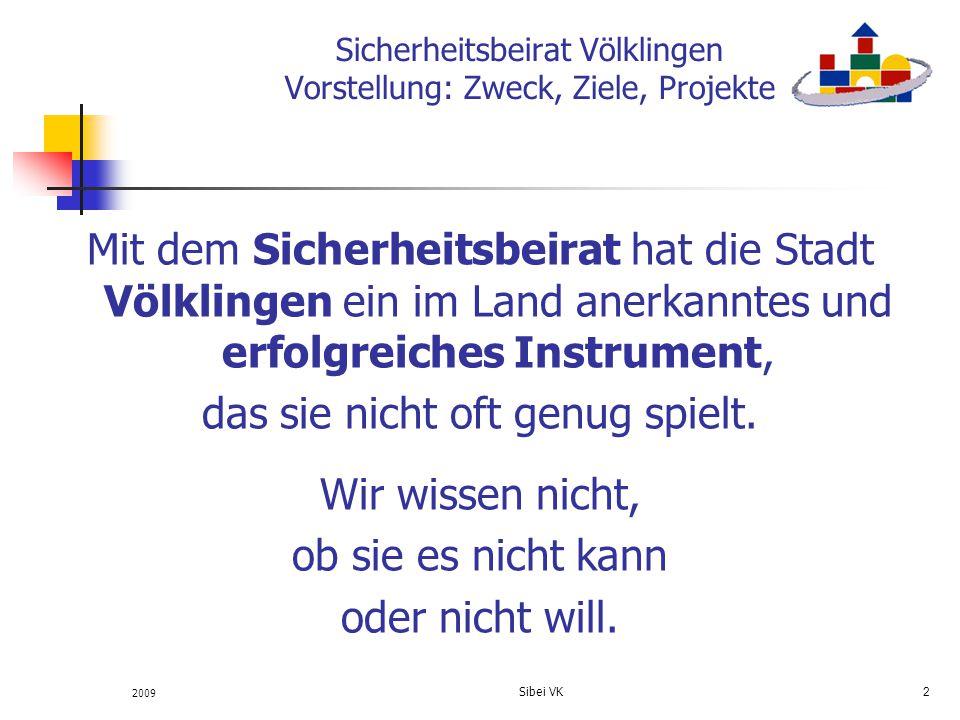 2009 Sibei VK 13 Sicherheitsbeirat Völklingen Vorstellung: Zweck, Ziele, Projekte Aktuelle Veranstaltungen: