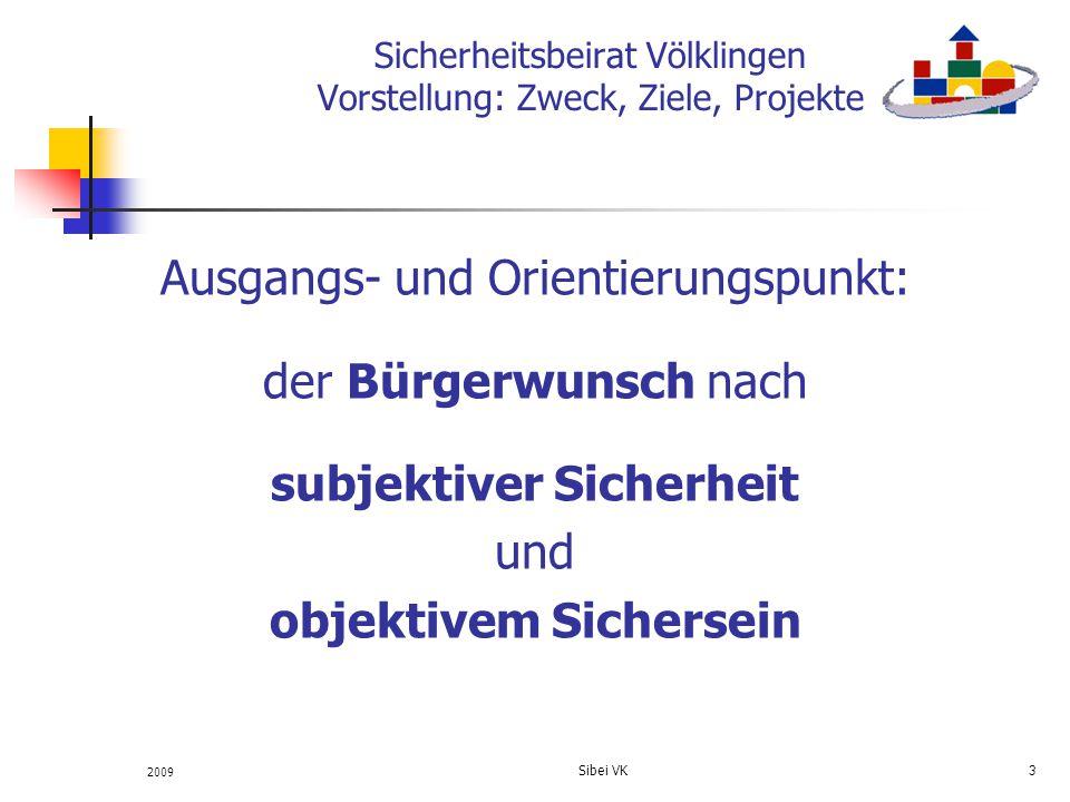 Sicherheitsbeirat Völklingen Vorstellung: Zweck, Ziele, Projekte Ausgangs- und Orientierungspunkt: der Bürgerwunsch nach subjektiver Sicherheit und ob