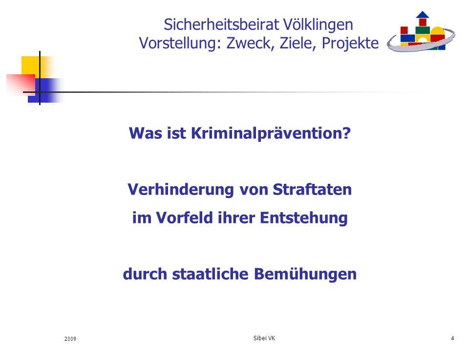 2009 Sibei VK 4 Sicherheitsbeirat Völklingen Vorstellung: Zweck, Ziele, Projekte Was ist Kriminalprävention? Verhinderung von Straftaten im Vorfeld ih