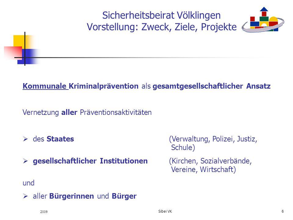 2009 Sibei VK 17 Sicherheitsbeirat Völklingen Vorstellung: Zweck, Ziele, Projekte Zusammenfassung: Kriminalprävention ist eine breit anzulegende gesamtgesellschaftliche Aufgabe.