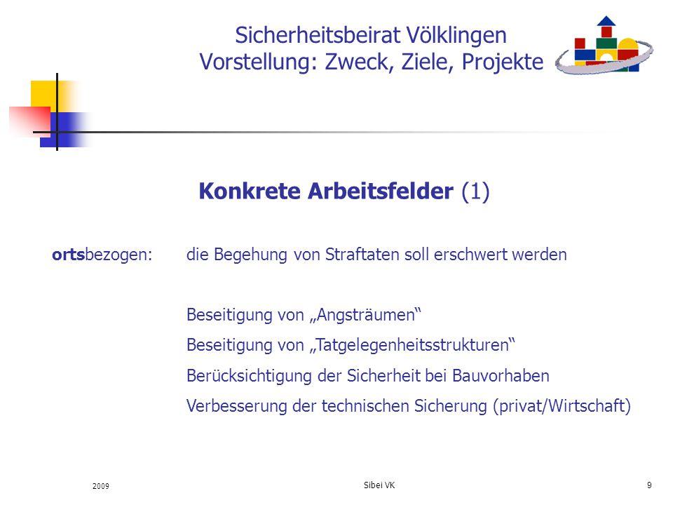 2009 Sibei VK 9 Sicherheitsbeirat Völklingen Vorstellung: Zweck, Ziele, Projekte Konkrete Arbeitsfelder (1) ortsbezogen:die Begehung von Straftaten so