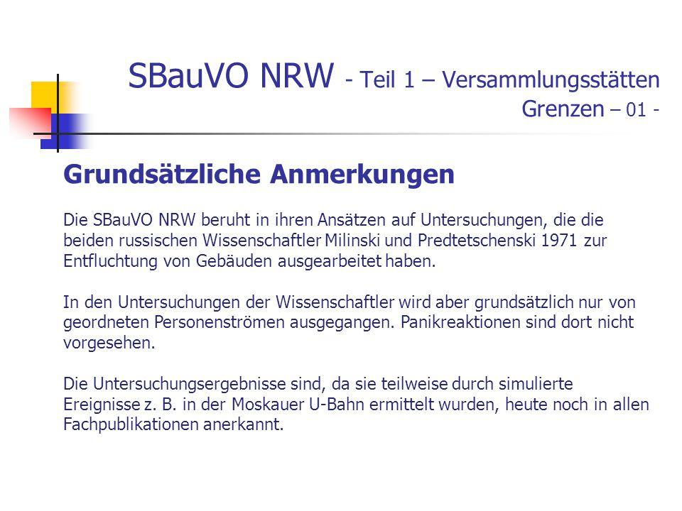 SBauVO NRW - Teil 1 – Versammlungsstätten Grenzen – 01 - Grundsätzliche Anmerkungen Die SBauVO NRW beruht in ihren Ansätzen auf Untersuchungen, die die beiden russischen Wissenschaftler Milinski und Predtetschenski 1971 zur Entfluchtung von Gebäuden ausgearbeitet haben.