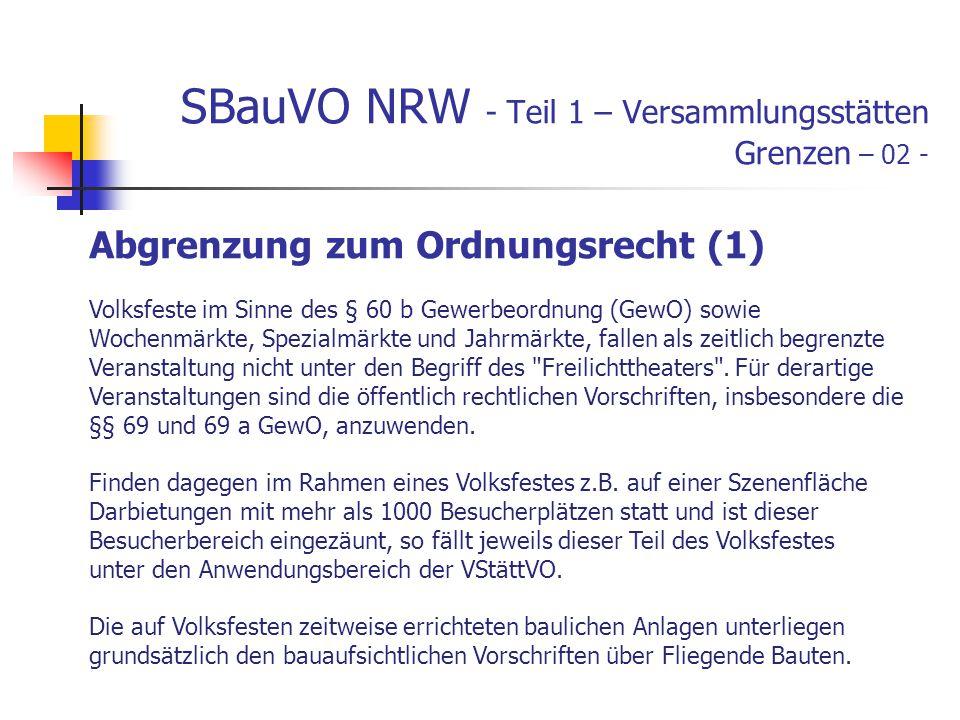 SBauVO NRW - Teil 1 – Versammlungsstätten Grenzen – 02 - Abgrenzung zum Ordnungsrecht (1) Volksfeste im Sinne des § 60 b Gewerbeordnung (GewO) sowie Wochenmärkte, Spezialmärkte und Jahrmärkte, fallen als zeitlich begrenzte Veranstaltung nicht unter den Begriff des Freilichttheaters .