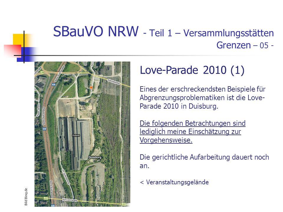 SBauVO NRW - Teil 1 – Versammlungsstätten Grenzen – 05 - Love-Parade 2010 (1) Eines der erschreckendsten Beispiele für Abgrenzungsproblematiken ist die Love- Parade 2010 in Duisburg.