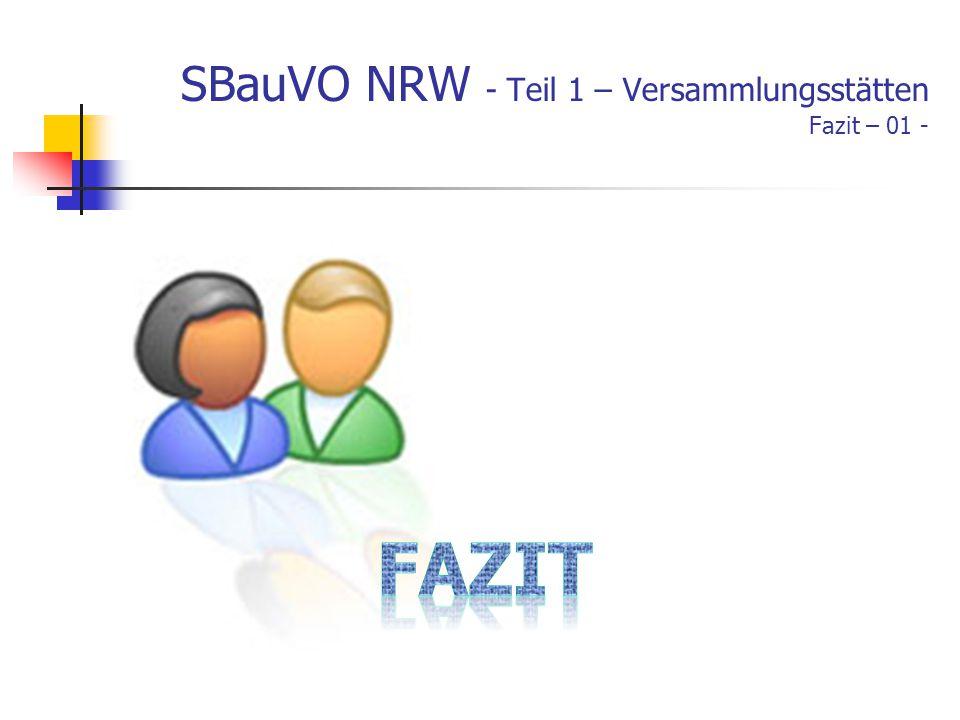SBauVO NRW - Teil 1 – Versammlungsstätten Fazit – 01 -