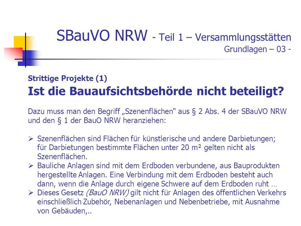 SBauVO NRW - Teil 1 – Versammlungsstätten Grundlagen – 03 - Strittige Projekte (1) Ist die Bauaufsichtsbehörde nicht beteiligt.