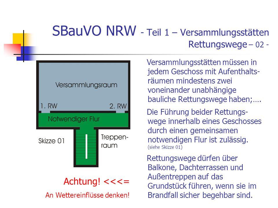 SBauVO NRW - Teil 1 – Versammlungsstätten Rettungswege – 02 - Versammlungsstätten müssen in jedem Geschoss mit Aufenthalts- räumen mindestens zwei voneinander unabhängige bauliche Rettungswege haben;….