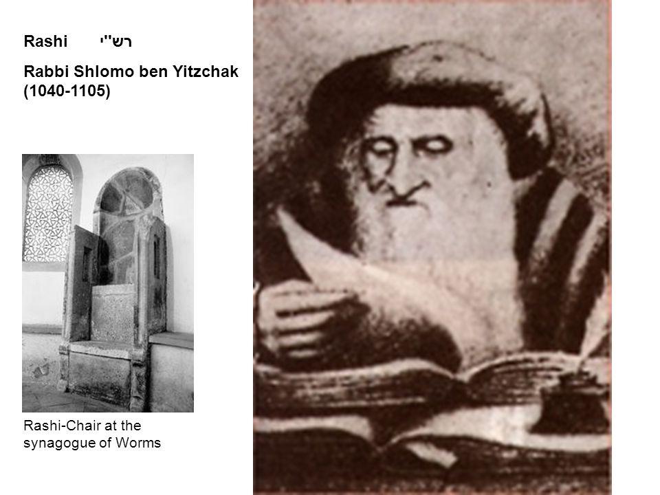 Rashi רש '' י Rabbi Shlomo ben Yitzchak (1040-1105) Rashi-Chair at the synagogue of Worms