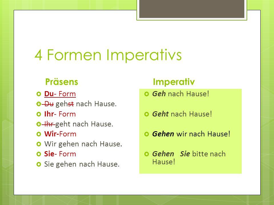 4 Formen Imperativs Präsens Du- Form Du gehst nach Hause.