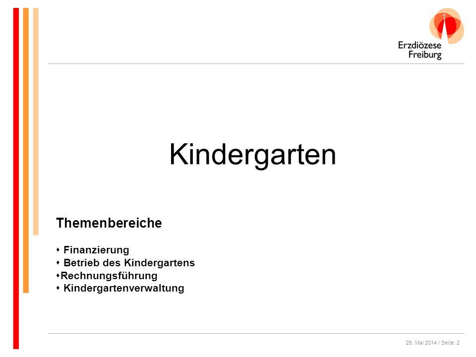 26. Mai 2014 / Seite: 2 Kindergarten Themenbereiche Finanzierung Betrieb des Kindergartens Rechnungsführung Kindergartenverwaltung