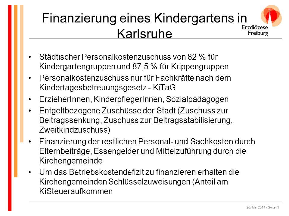 26. Mai 2014 / Seite: 3 Finanzierung eines Kindergartens in Karlsruhe Städtischer Personalkostenzuschuss von 82 % für Kindergartengruppen und 87,5 % f